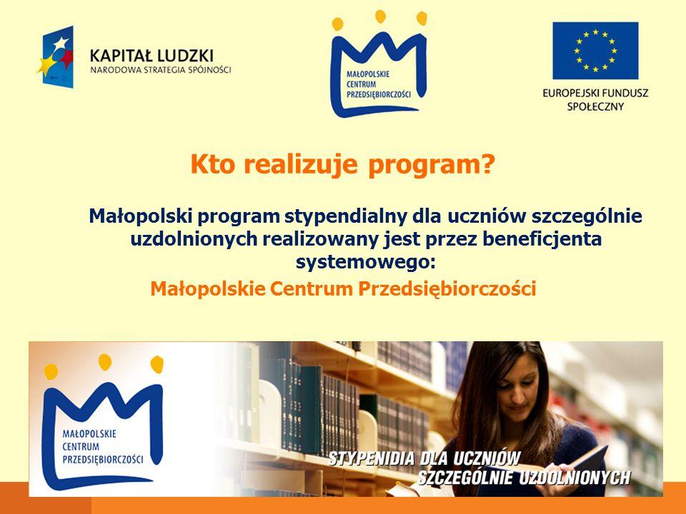 Kto realizuje program? Małopolski program stypendialny dla uczniów szczególnie uzdolnionych realizowany jest przez beneficjenta systemowego: Małopolsk