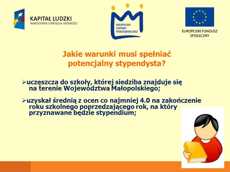 Jakie warunki musi spełniać potencjalny stypendysta?  uczęszcza do szkoły, której siedziba znajduje się na terenie Województwa Małopolskiego;  uzysk