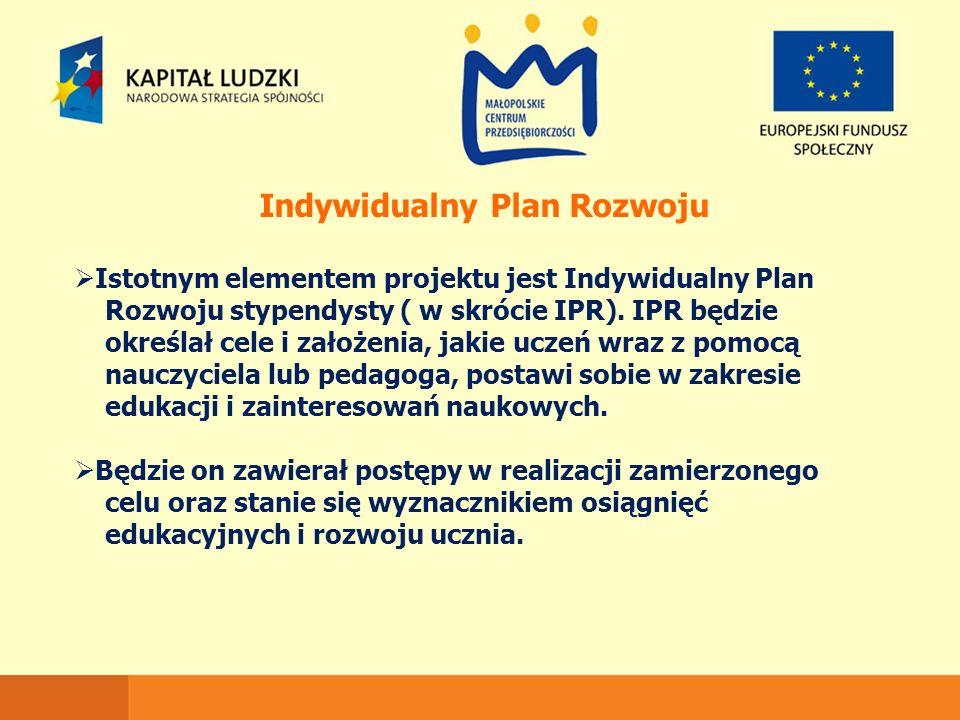 Indywidualny Plan Rozwoju  Istotnym elementem projektu jest Indywidualny Plan Rozwoju stypendysty ( w skrócie IPR). IPR będzie określał cele i założe