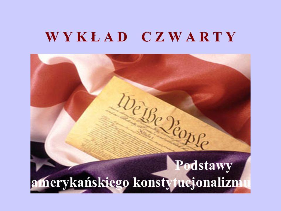W Y K Ł A D C Z W A R T Y Podstawy amerykańskiego konstytucjonalizmu