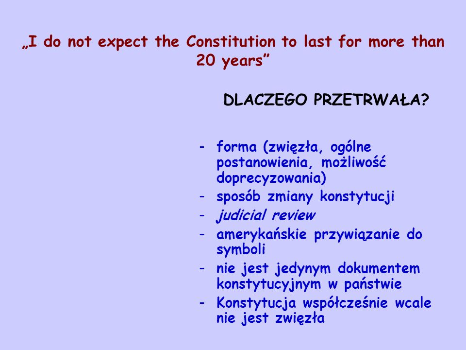 """I do not expect the Constitution to last for more than 20 years DLACZEGO PRZETRWAŁA."