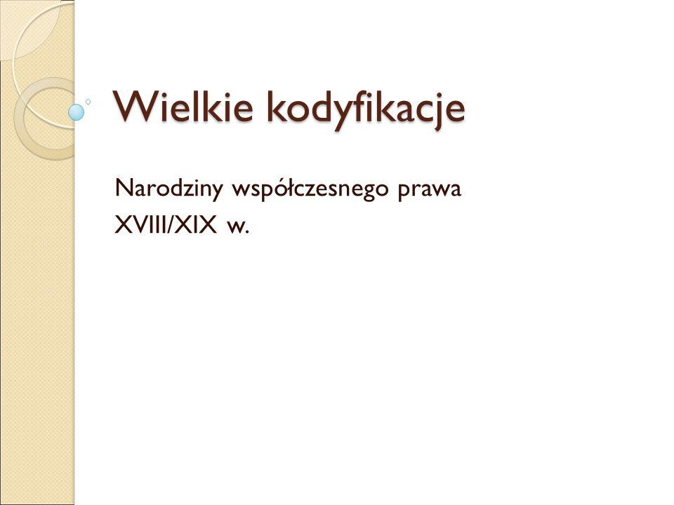Wielkie kodyfikacje Narodziny współczesnego prawa XVIII/XIX w.
