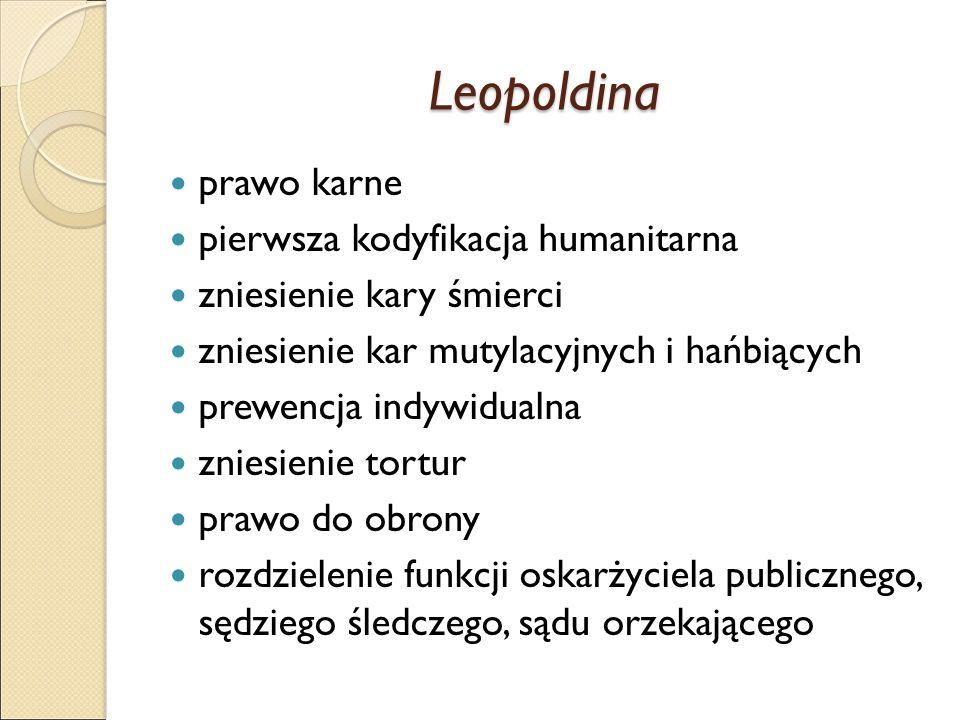 Leopoldina prawo karne pierwsza kodyfikacja humanitarna zniesienie kary śmierci zniesienie kar mutylacyjnych i hańbiących prewencja indywidualna zniesienie tortur prawo do obrony rozdzielenie funkcji oskarżyciela publicznego, sędziego śledczego, sądu orzekającego
