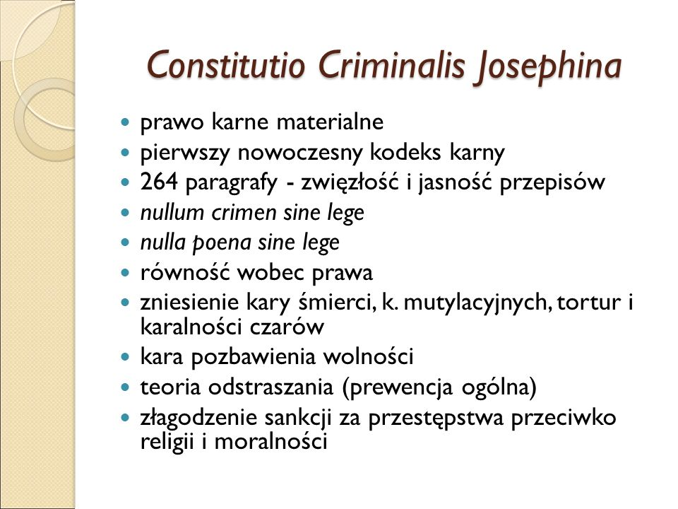Constitutio Criminalis Josephina prawo karne materialne pierwszy nowoczesny kodeks karny 264 paragrafy - zwięzłość i jasność przepisów nullum crimen sine lege nulla poena sine lege równość wobec prawa zniesienie kary śmierci, k.