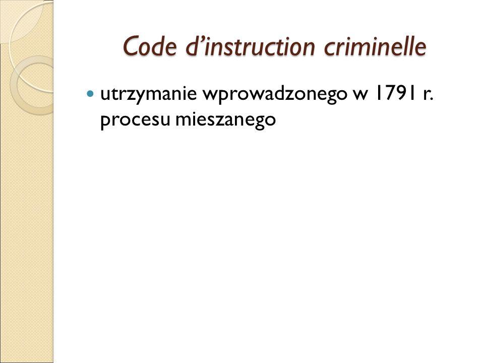 Code d'instruction criminelle utrzymanie wprowadzonego w 1791 r. procesu mieszanego