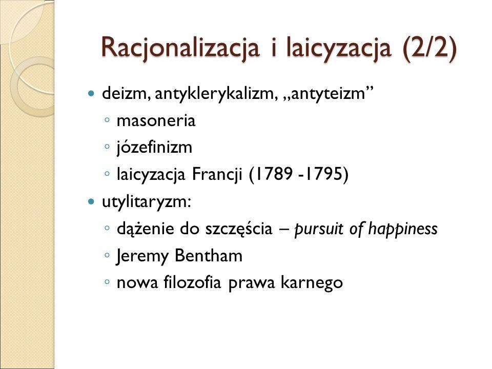 """Racjonalizacja i laicyzacja (2/2) deizm, antyklerykalizm, """"antyteizm ◦ masoneria ◦ józefinizm ◦ laicyzacja Francji (1789 -1795) utylitaryzm: ◦ dążenie do szczęścia – pursuit of happiness ◦ Jeremy Bentham ◦ nowa filozofia prawa karnego"""