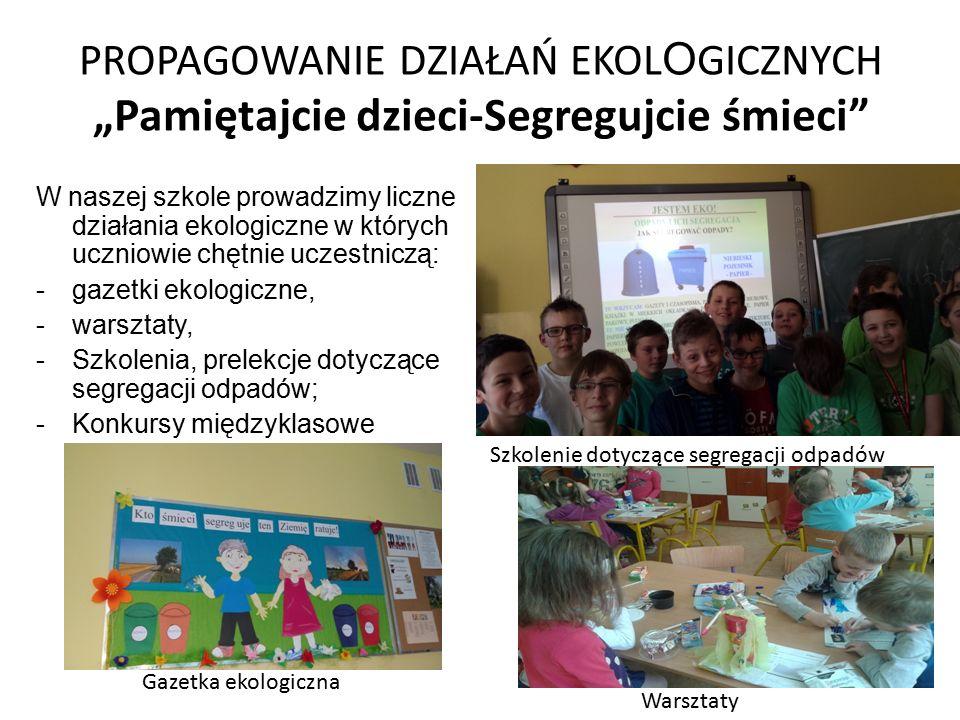 """PROPAGOWANIE DZIAŁAŃ EKOL O GICZNYCH """"Pamiętajcie dzieci-Segregujcie śmieci W naszej szkole prowadzimy liczne działania ekologiczne w których uczniowie chętnie uczestniczą: -gazetki ekologiczne, -warsztaty, -Szkolenia, prelekcje dotyczące segregacji odpadów; -Konkursy międzyklasowe Gazetka ekologiczna Szkolenie dotyczące segregacji odpadów Warsztaty"""