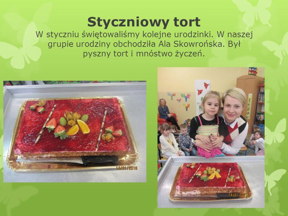 Styczniowy tort W styczniu świętowaliśmy kolejne urodzinki.