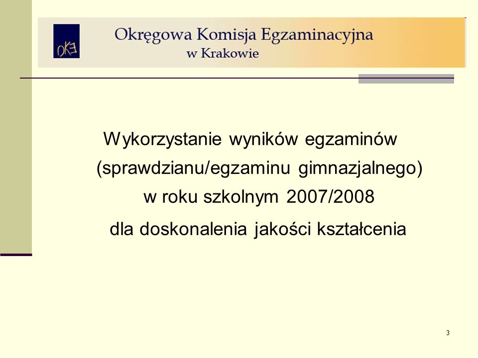 3 Wykorzystanie wyników egzaminów (sprawdzianu/egzaminu gimnazjalnego) w roku szkolnym 2007/2008 dla doskonalenia jakości kształcenia