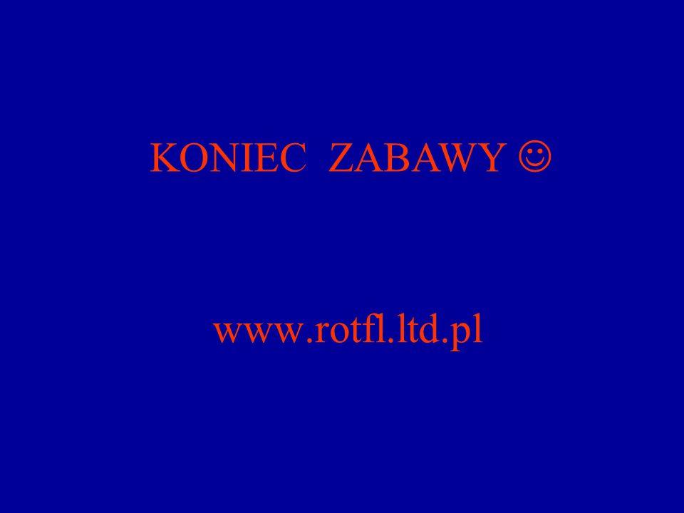 www.rotfl.ltd.pl KONIEC ZABAWY