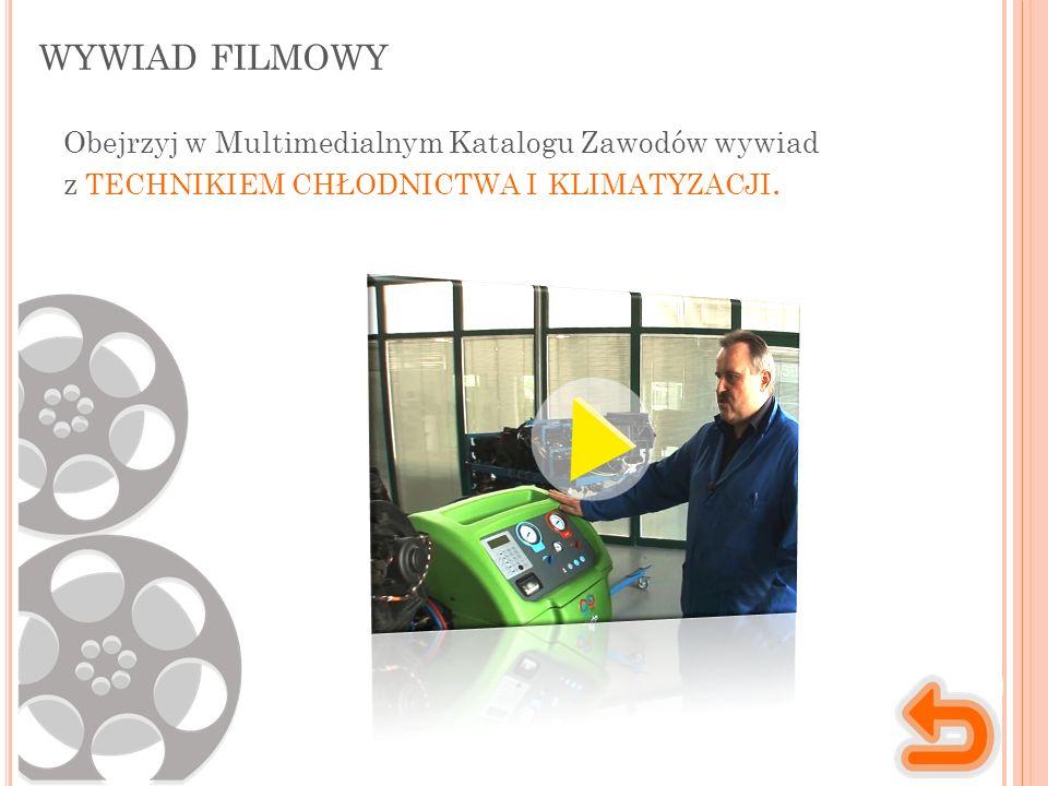 WYWIAD FILMOWY Obejrzyj w Multimedialnym Katalogu Zawodów wywiad z TECHNIKIEM CHŁODNICTWA I KLIMATYZACJI.