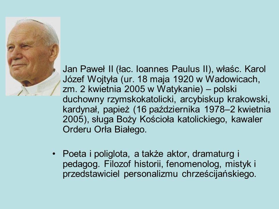 Jan Paweł II (łac. Ioannes Paulus II), właśc. Karol Józef Wojtyła (ur.
