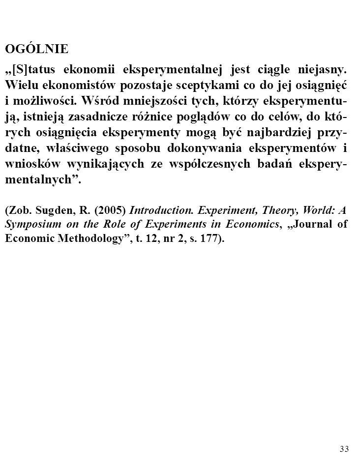 32 SCEPTYCY (np. Denis Patrick O'Brien) Sceptycy wątpią w realność perspektywy stworzenia przez ekonomistow eksperymentalnych bazy obserwacyjnej dla e