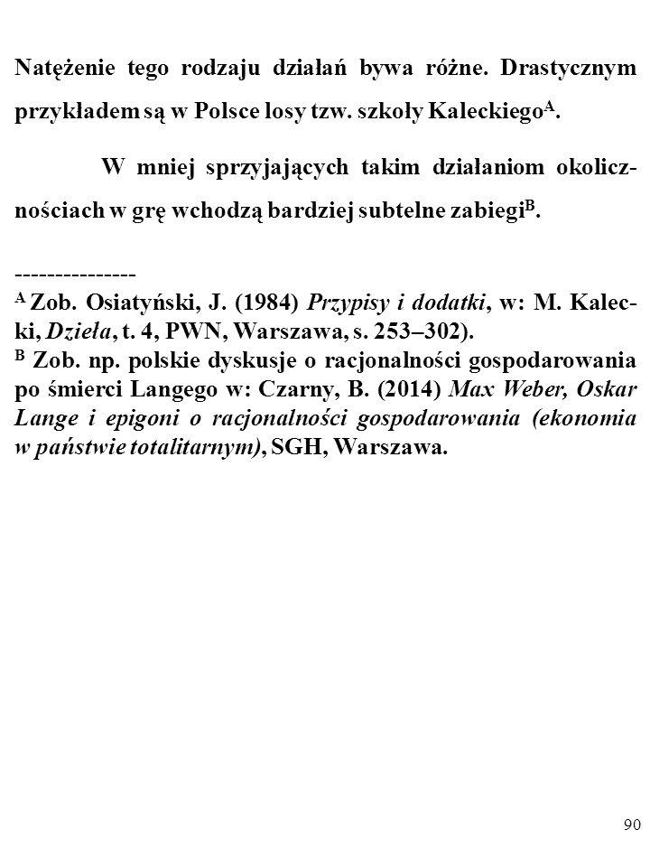 89 PO DRUGIE, zainteresowani mogą zakłócać krytykę nau- kową, wpływając w ten sposób na wyniki selekcji teorii eko- nomicznych.