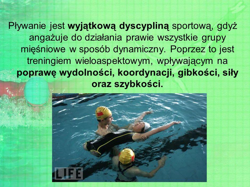 Pływanie jest wyjątkową dyscypliną sportową, gdyż angażuje do działania prawie wszystkie grupy mięśniowe w sposób dynamiczny. Poprzez to jest treningi