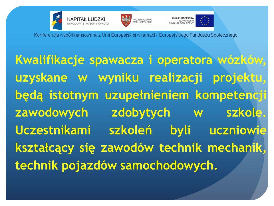 Kwalifikacje spawacza i operatora wózków, uzyskane w wyniku realizacji projektu, będą istotnym uzupełnieniem kompetencji zawodowych zdobytych w szkole.