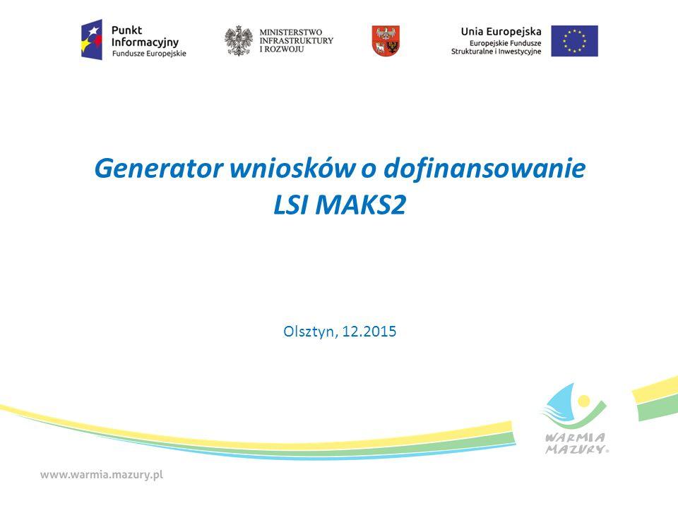 Generator wniosków o dofinansowanie LSI MAKS2 Olsztyn, 12.2015