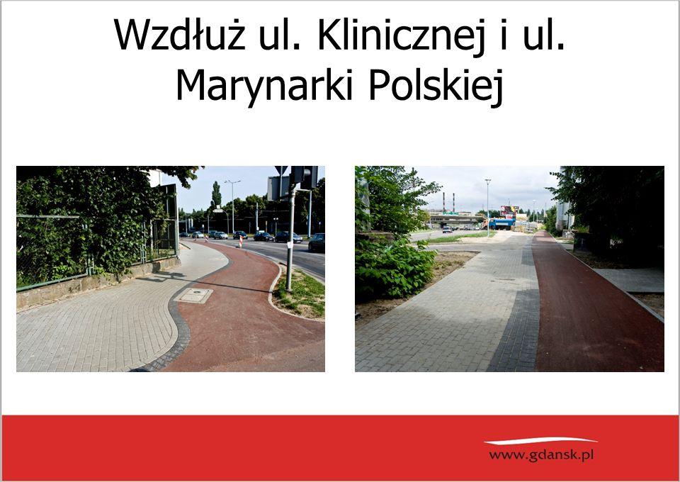 Wzdłuż ul. Klinicznej i ul. Marynarki Polskiej