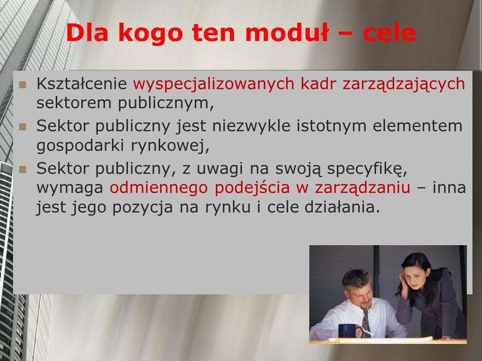 Dla kogo ten moduł – cele Kształcenie wyspecjalizowanych kadr zarządzających sektorem publicznym, Sektor publiczny jest niezwykle istotnym elementem g