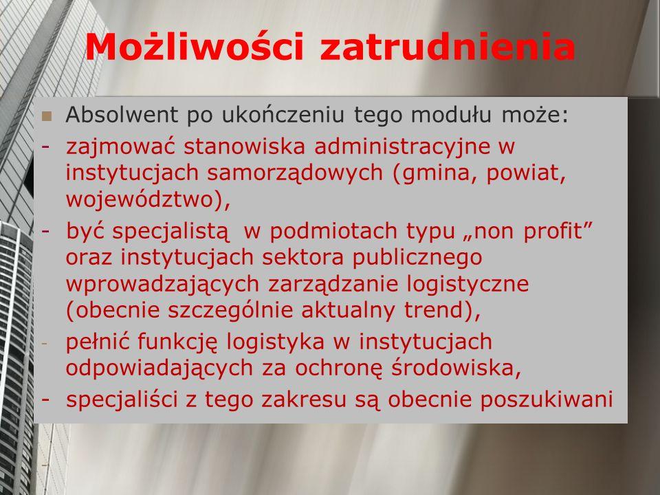 Możliwości zatrudnienia Absolwent po ukończeniu tego modułu może: - zajmować stanowiska administracyjne w instytucjach samorządowych (gmina, powiat, w