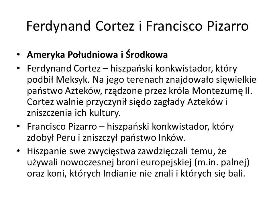 Ferdynand Cortez i Francisco Pizarro Ameryka Południowa i Środkowa Ferdynand Cortez – hiszpański konkwistador, który podbił Meksyk.