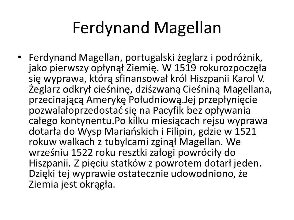 Ferdynand Magellan Ferdynand Magellan, portugalski żeglarz i podróżnik, jako pierwszy opłynął Ziemię.