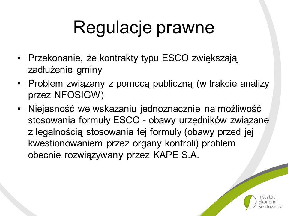 Regulacje prawne Przekonanie, że kontrakty typu ESCO zwiększają zadłużenie gminy Problem związany z pomocą publiczną (w trakcie analizy przez NFOSIGW) Niejasność we wskazaniu jednoznacznie na możliwość stosowania formuły ESCO - obawy urzędników związane z legalnością stosowania tej formuły (obawy przed jej kwestionowaniem przez organy kontroli) problem obecnie rozwiązywany przez KAPE S.A.