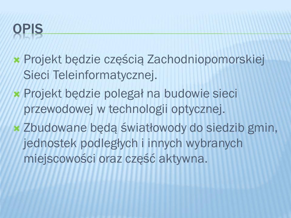  Projekt będzie częścią Zachodniopomorskiej Sieci Teleinformatycznej.