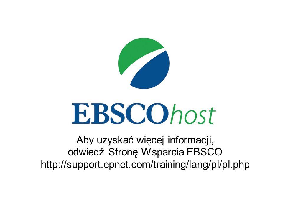 Aby uzyskać więcej informacji, odwiedź Stronę Wsparcia EBSCO http://support.epnet.com/training/lang/pl/pl.php