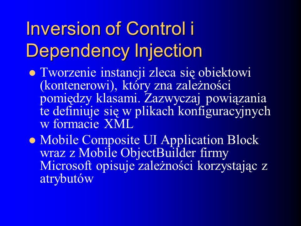 Inversion of Control i Dependency Injection Tworzenie instancji zleca się obiektowi (kontenerowi), który zna zależności pomiędzy klasami.