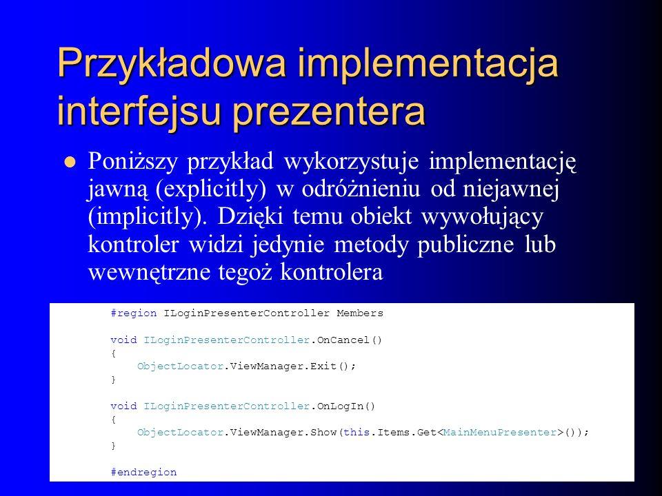 Przykładowa implementacja interfejsu prezentera Poniższy przykład wykorzystuje implementację jawną (explicitly) w odróżnieniu od niejawnej (implicitly).