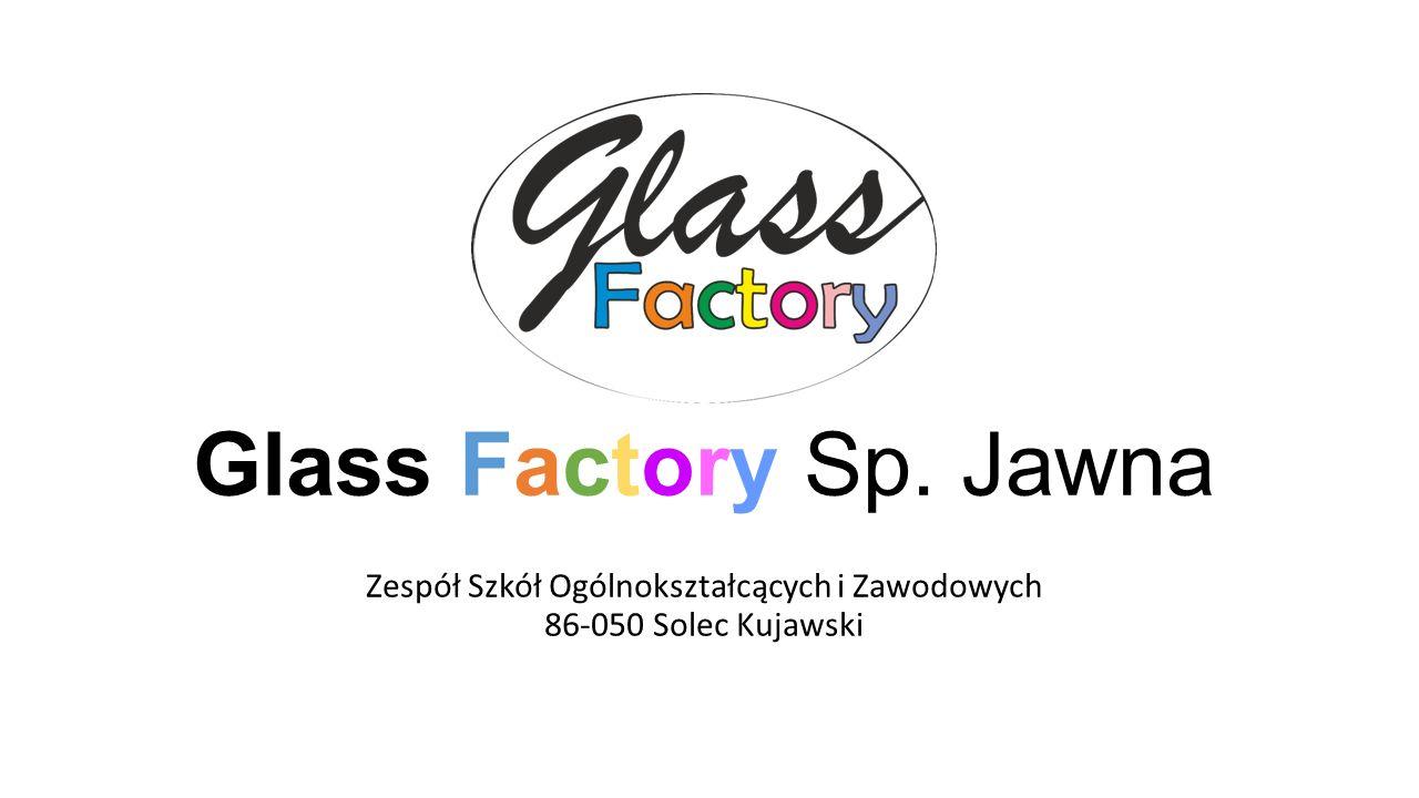 Glass Factory Sp. Jawna Zespół Szkół Ogólnokształcących i Zawodowych 86-050 Solec Kujawski