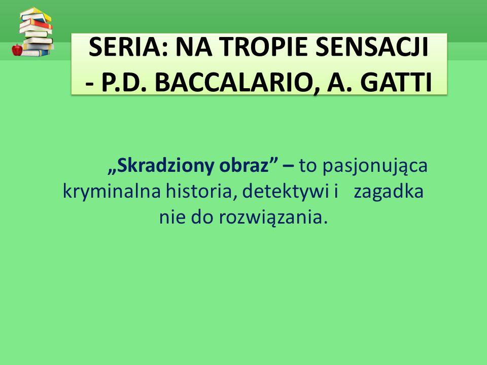 """SERIA: NA TROPIE SENSACJI - P.D. BACCALARIO, A. GATTI """"Skradziony obraz"""" – to pasjonująca kryminalna historia, detektywi i zagadka nie do rozwiązania."""