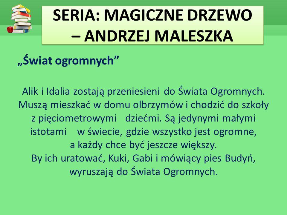 """SERIA: MAGICZNE DRZEWO – ANDRZEJ MALESZKA """"Świat ogromnych"""" Alik i Idalia zostają przeniesieni do Świata Ogromnych. Muszą mieszkać w domu olbrzymów i"""
