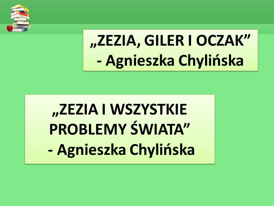 """""""ZEZIA, GILER I OCZAK - Agnieszka Chylińska """"ZEZIA I WSZYSTKIE PROBLEMY ŚWIATA - Agnieszka Chylińska """"ZEZIA I WSZYSTKIE PROBLEMY ŚWIATA - Agnieszka Chylińska"""