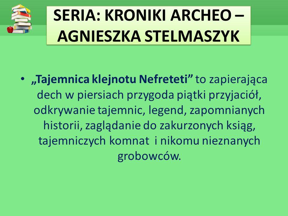"""SERIA: KRONIKI ARCHEO – AGNIESZKA STELMASZYK """"Tajemnica klejnotu Nefreteti"""" to zapierająca dech w piersiach przygoda piątki przyjaciół, odkrywanie taj"""