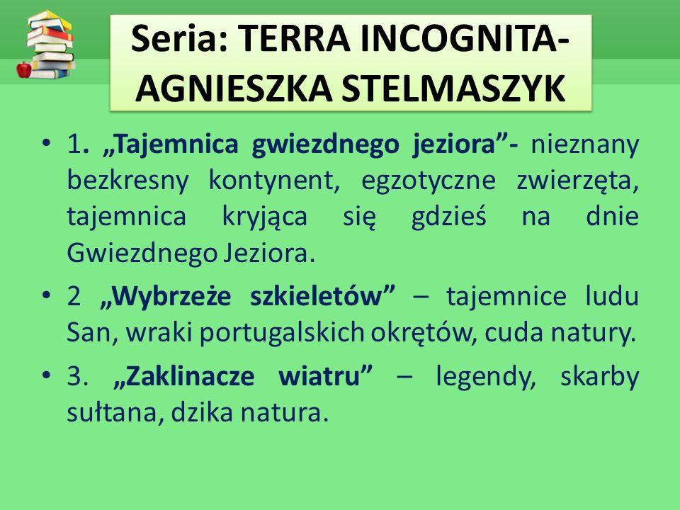 """Seria: TERRA INCOGNITA- AGNIESZKA STELMASZYK 1. """"Tajemnica gwiezdnego jeziora""""- nieznany bezkresny kontynent, egzotyczne zwierzęta, tajemnica kryjąca"""