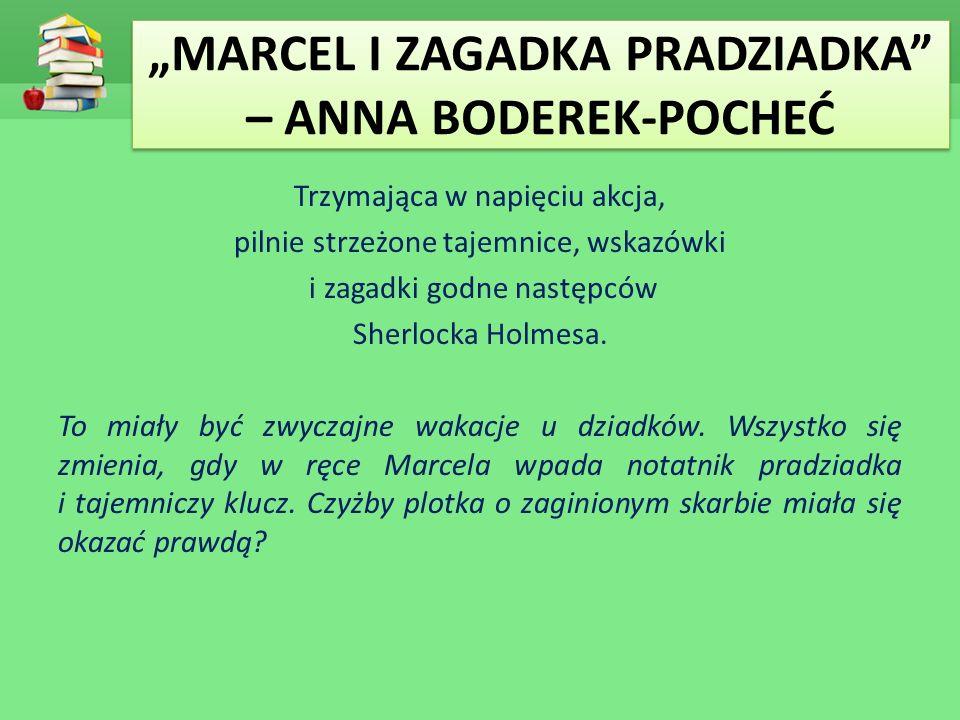 """""""MARCEL I ZAGADKA PRADZIADKA – ANNA BODEREK-POCHEĆ Trzymająca w napięciu akcja, pilnie strzeżone tajemnice, wskazówki i zagadki godne następców Sherlocka Holmesa."""