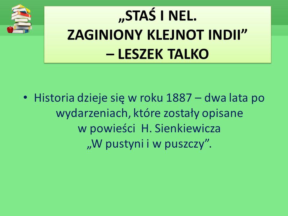 """""""STAŚ I NEL. ZAGINIONY KLEJNOT INDII"""" – LESZEK TALKO Historia dzieje się w roku 1887 – dwa lata po wydarzeniach, które zostały opisane w powieści H. S"""