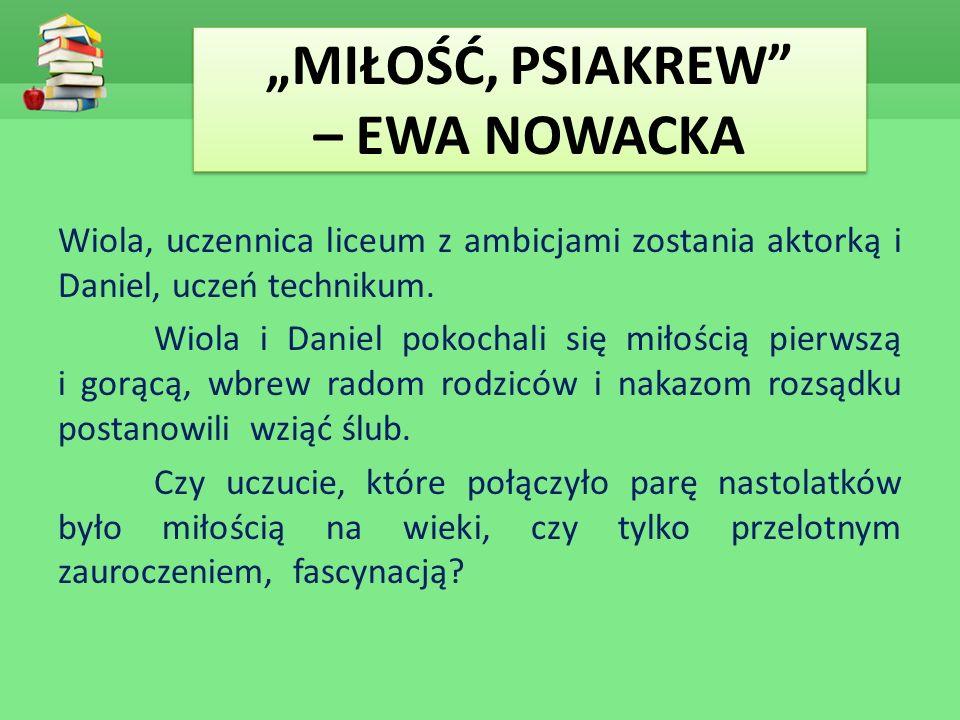 """""""MIŁOŚĆ, PSIAKREW – EWA NOWACKA Wiola, uczennica liceum z ambicjami zostania aktorką i Daniel, uczeń technikum."""