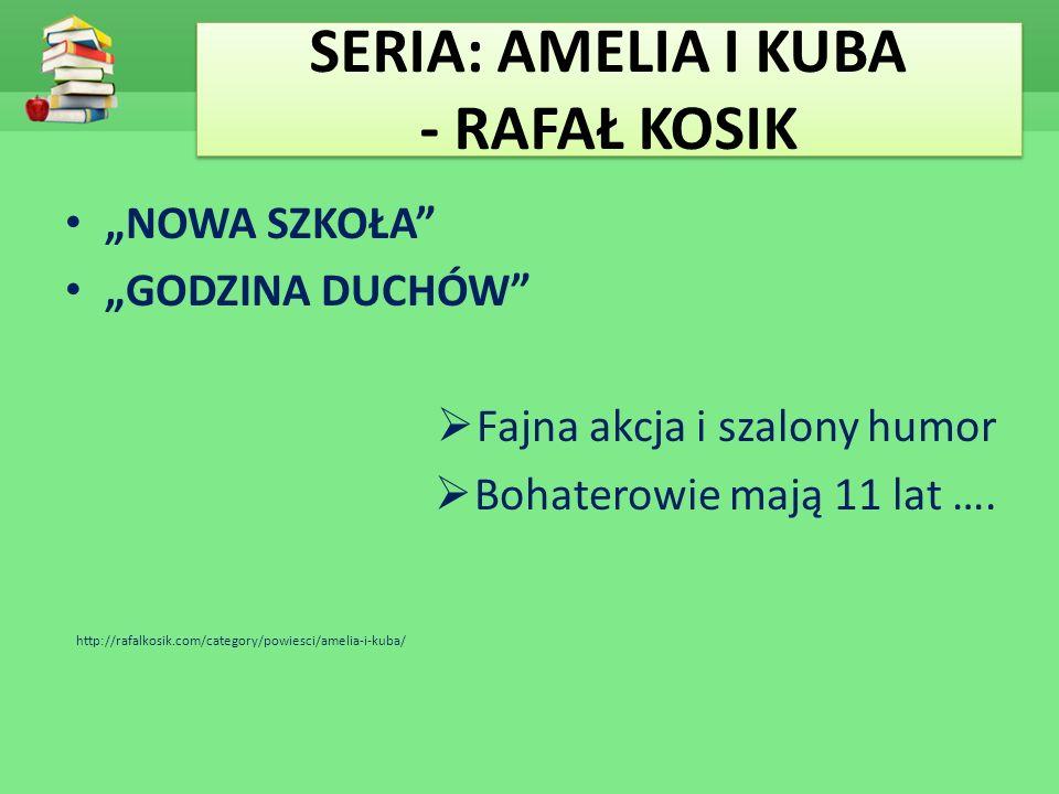 """SERIA: AMELIA I KUBA - RAFAŁ KOSIK """"NOWA SZKOŁA """"GODZINA DUCHÓW  Fajna akcja i szalony humor  Bohaterowie mają 11 lat …."""