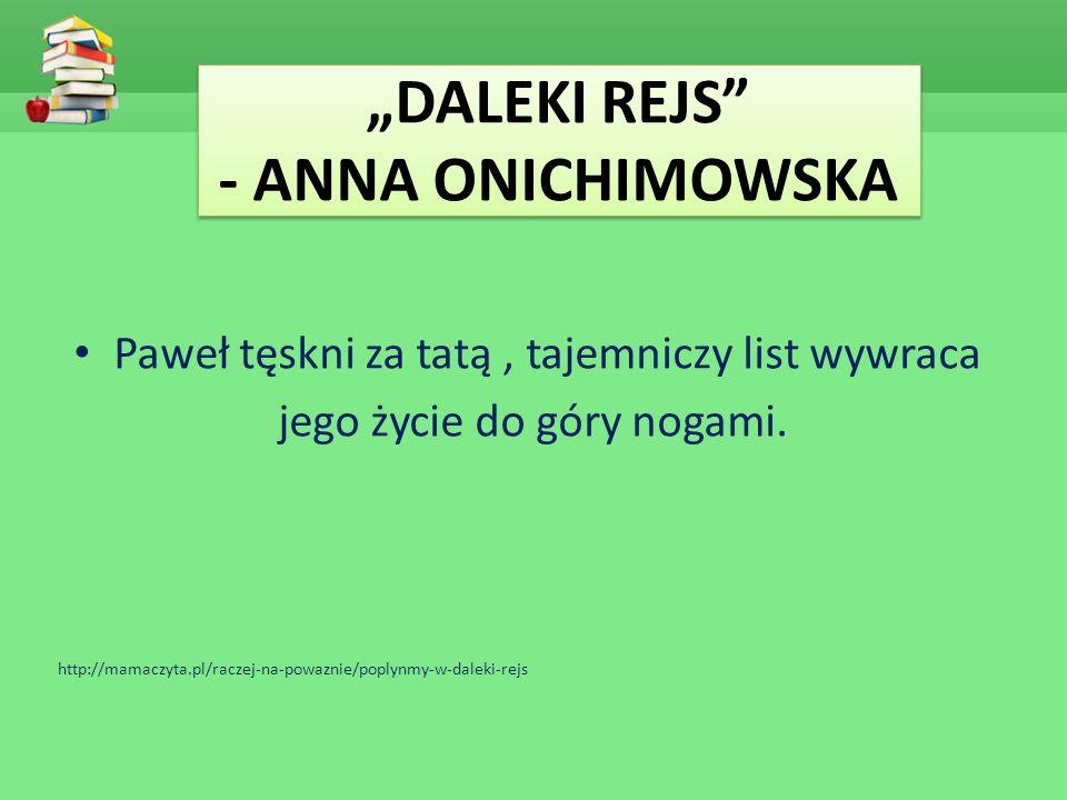 """""""DALEKI REJS"""" - ANNA ONICHIMOWSKA Paweł tęskni za tatą, tajemniczy list wywraca jego życie do góry nogami. http://mamaczyta.pl/raczej-na-powaznie/popl"""