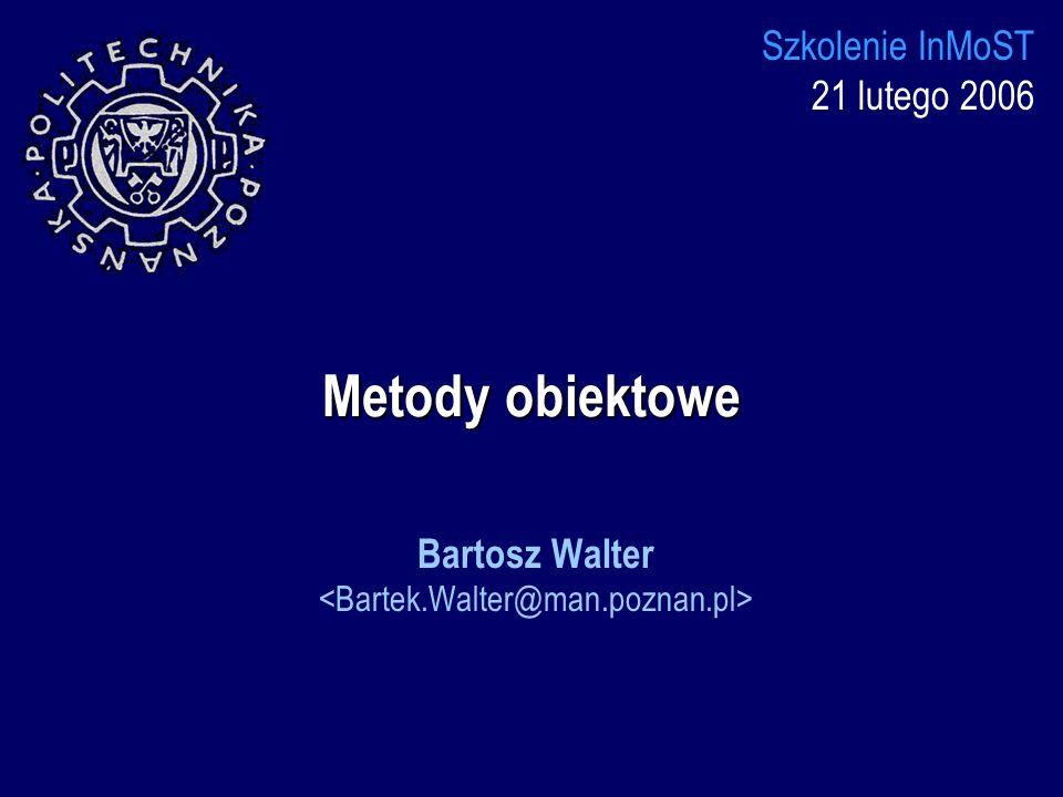 Metody obiektowe Bartosz Walter Szkolenie InMoST 21 lutego 2006