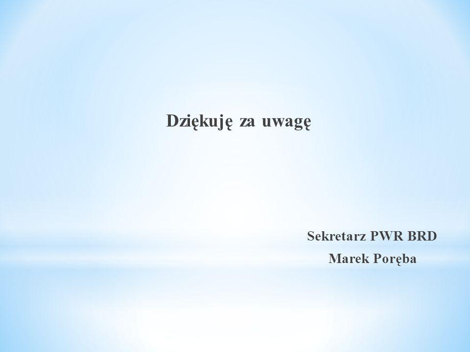 Dziękuję za uwagę Sekretarz PWR BRD Marek Poręba