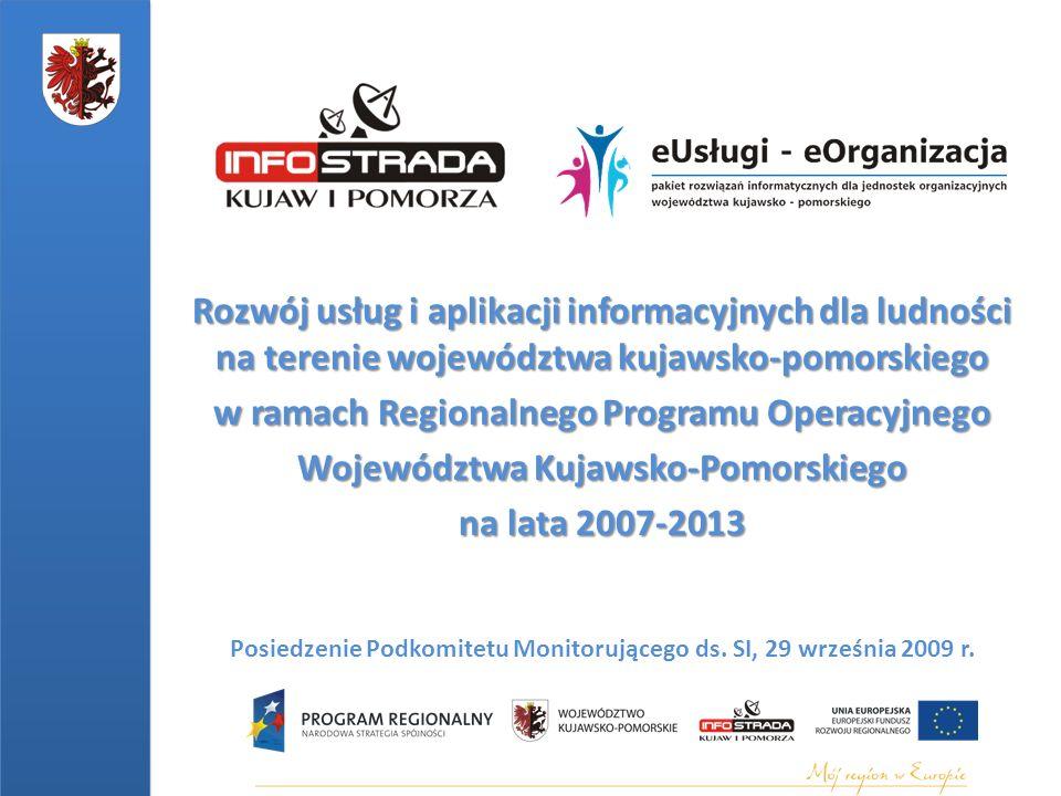 Rozwój usług i aplikacji informacyjnych dla ludności na terenie województwa kujawsko-pomorskiego w ramach Regionalnego Programu Operacyjnego Województwa Kujawsko-Pomorskiego na lata 2007-2013 Posiedzenie Podkomitetu Monitorującego ds.