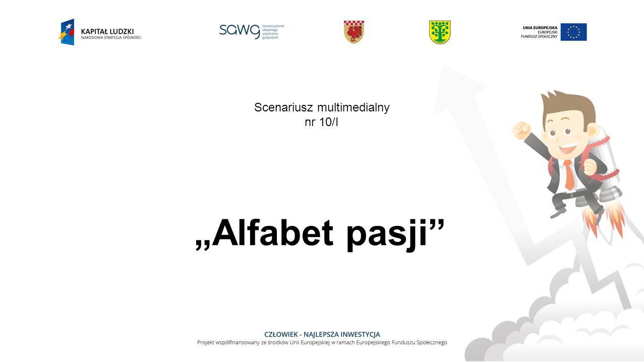 """""""Alfabet pasji Scenariusz multimedialny nr 10/I"""