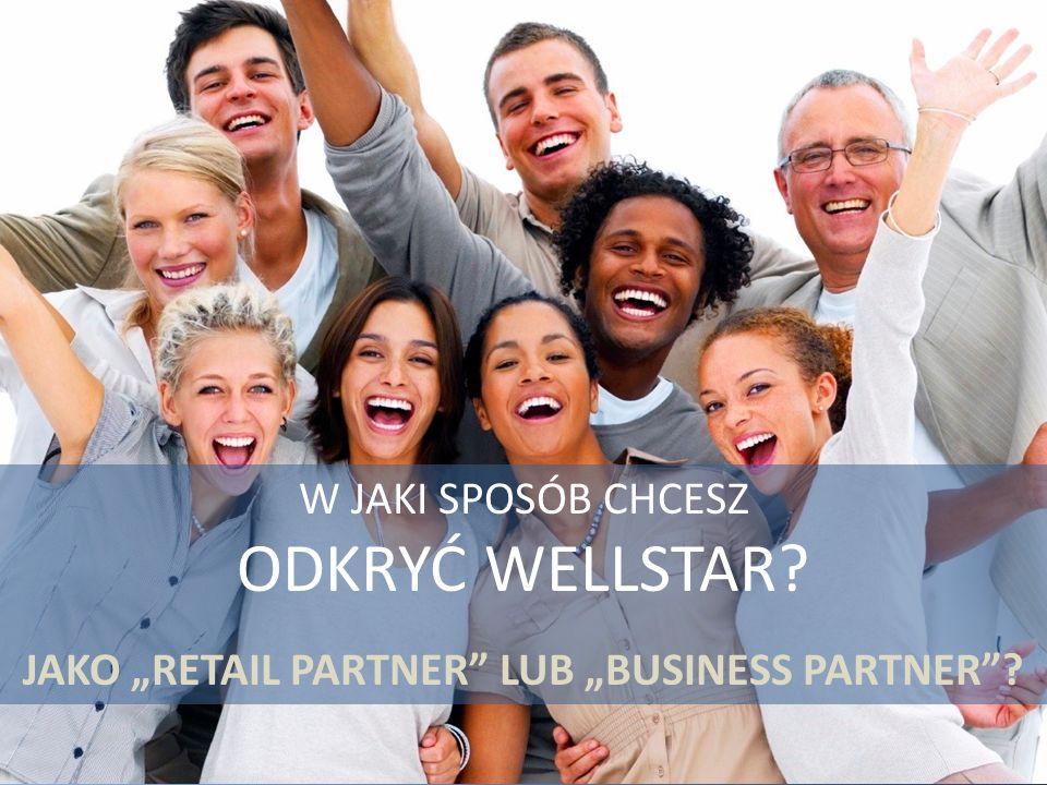 """W JAKI SPOSÓB CHCESZ ODKRYĆ WELLSTAR JAKO """"RETAIL PARTNER LUB """"BUSINESS PARTNER"""