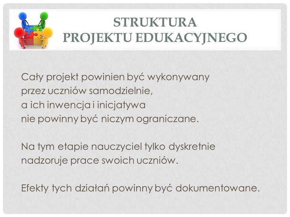 Cały projekt powinien być wykonywany przez uczniów samodzielnie, a ich inwencja i inicjatywa nie powinny być niczym ograniczane.