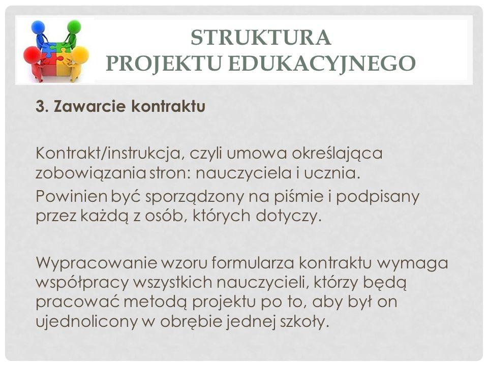 3. Zawarcie kontraktu Kontrakt/instrukcja, czyli umowa określająca zobowiązania stron: nauczyciela i ucznia. Powinien być sporządzony na piśmie i podp