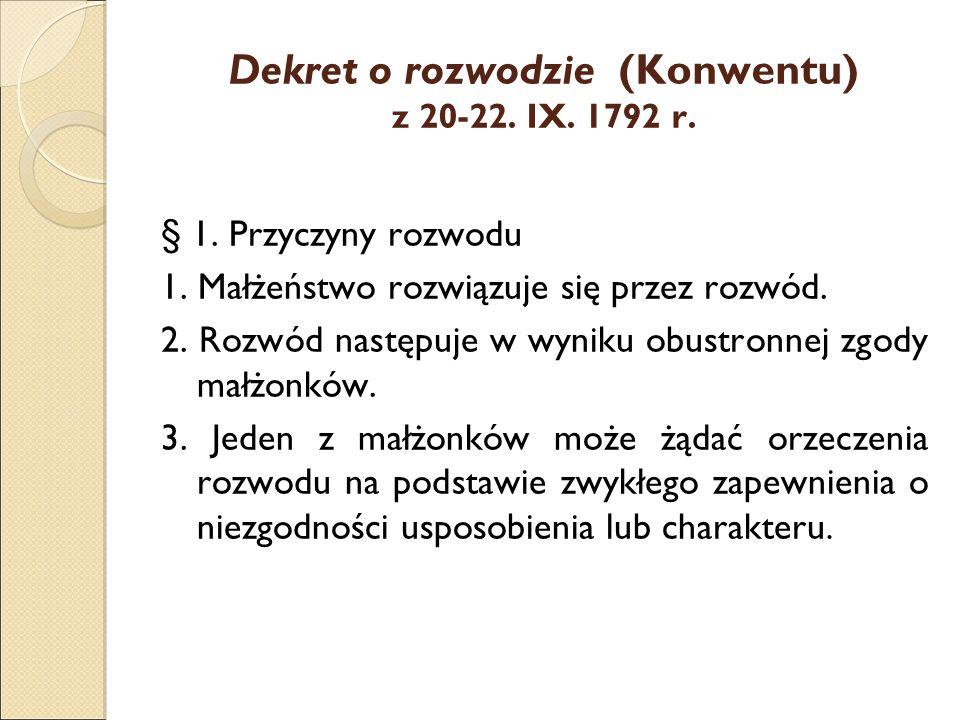 Dekret o rozwodzie (Konwentu) z 20-22. IX. 1792 r. § 1. Przyczyny rozwodu 1. Małżeństwo rozwiązuje się przez rozwód. 2. Rozwód następuje w wyniku obus